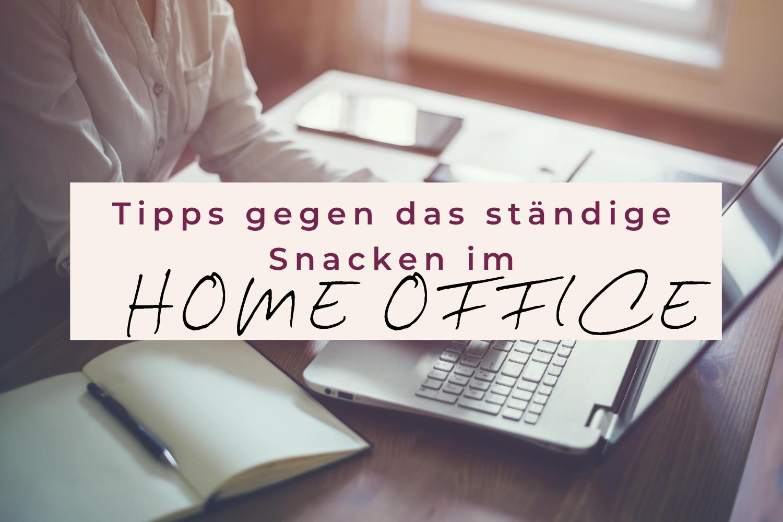 Tipps gegen das stänidge Snacken im Home Office