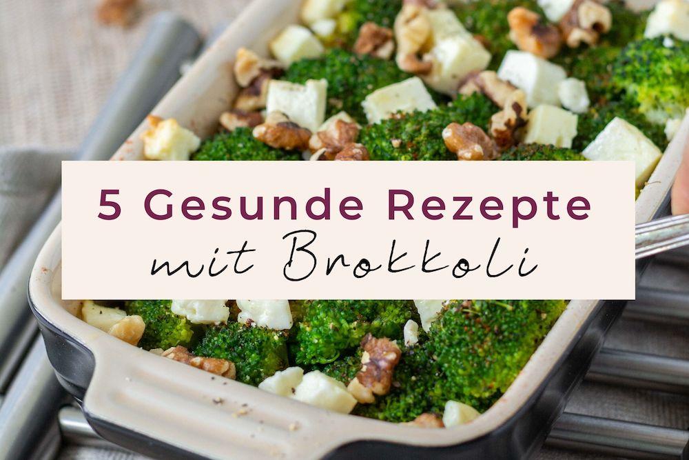 5 Gesunde Rezepte mit Brokkoli